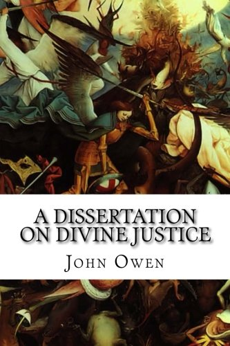 9781514293126: A Dissertation on Divine Justice: The Claims of Vindicatory Justice Vindicated
