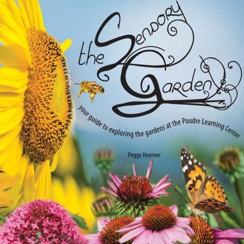 9781514293980: the Sensory Garden: your guide to exploring the gardens at the Poudre Learning Center