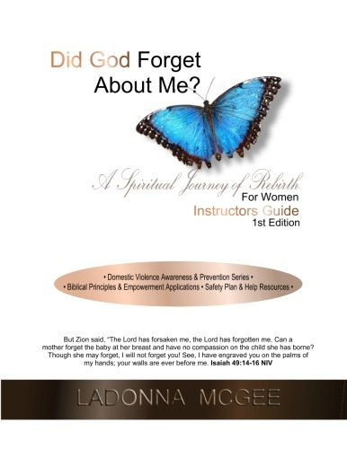 9781514294925: Did God Forget About Me? A Spiritual Journey of Rebirth For Women Instruction Guide: ? Domestic Violence Awareness & Prevention Series ? ? Biblical ... ? Safety Plan & Resources ? (Volume 1)