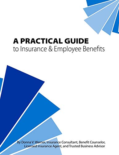 9781514295571: A Practical Guide to Insurance & Employee Benefits: A Start in Understanding Your Core and Supplemental Benefit Offerings