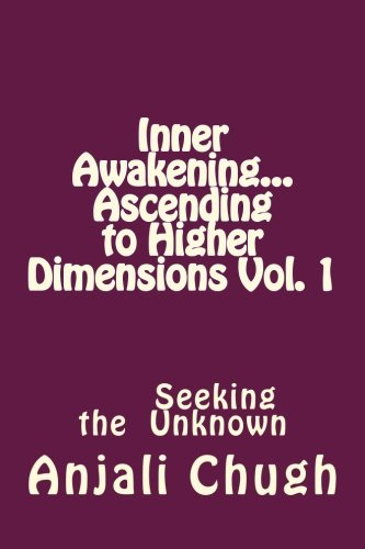 Inner Awakening.Ascending to Higher Dimensions Vol. 1: Seeking the Unknown (Volume 1): Chugh, ...