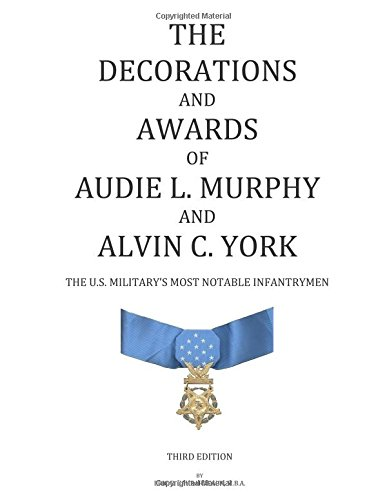 The Decorations and Awards of Audie L. Murphy and Alvin C. York: The U.S. Military's Most ...