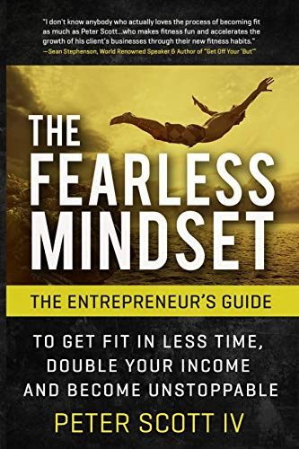 9781514297742: The Fearless Mindset: The Entrepreneur's Guide To Get Fit In Less Time, Double Your Income, And Become Unstoppable