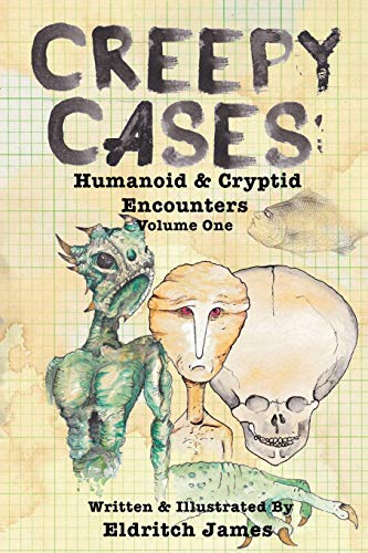 9781514297780: Creepy Cases: Humanoid & Cryptid Encounters: Volume One (Volume 1)