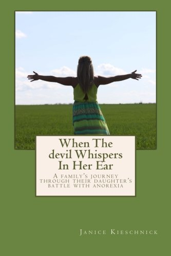 When The devil Whispers In Her Ear: A family's journey through their daughter's battle with...