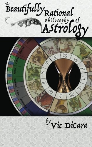 The Beautifully Rational Philosophy of Astrology: Dicara, Vic