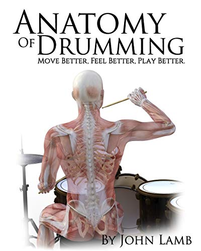 9781514301227: Anatomy of Drumming: Move Better, Feel Better, Play Better (Full Color)