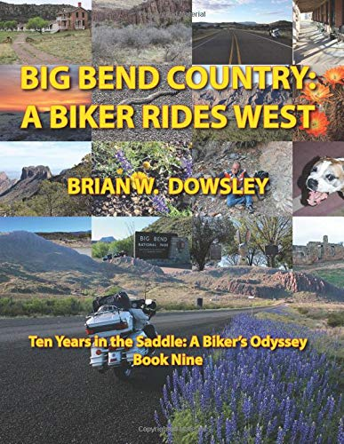 Big Bend Country: A Biker Rides West: Brian W. Dowsley