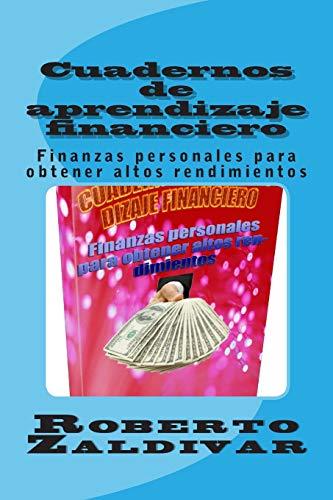 Cuadernos de Aprendizaje Financiero: Finanzas Personales Para: Roberto Zaldivar