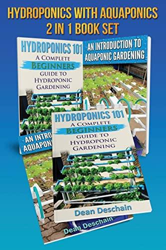 Hydroponics - Aquaponics 2 in 1 Book Set Book: Book 1: Hydroponics 101 - Book 2: An Introduction To...