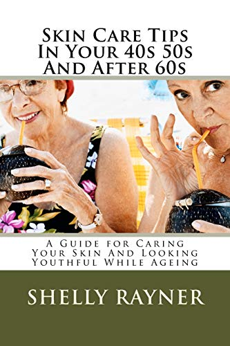 9781514304327: Skin Care Tips In Your 40s 50s And After 60s: A Guide for Caring Your Skin And Looking Youthful While Ageing