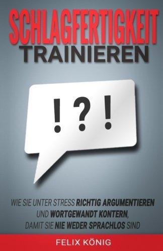 9781514305591: Schlagfertigkeit trainieren: Wie Sie unter Stress richtig argumentieren und wortgewandt kontern, damit Sie nie weder sprachlos sind (Stress, Rhetorik, ... Schlagfertig) (Volume 1) (German Edition)