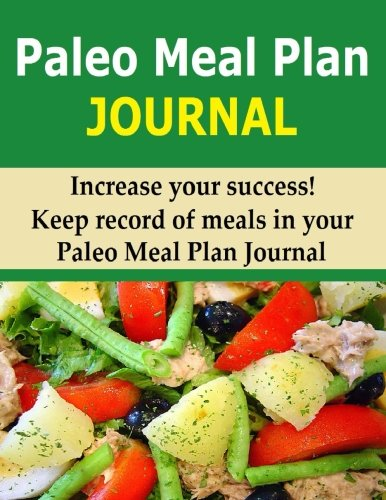 9781514308097: Paleo Meal Plan Journal: Keep record of food intake in this 60 Day Paleo Meal Plan Journal to help you lose weight.