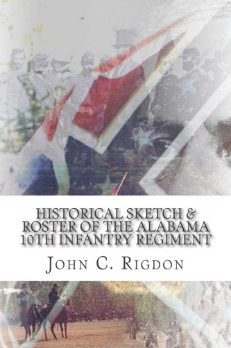 Historical Sketch & Roster of the Alabama 10th Infantry Regiment (Confederate Regimental ...