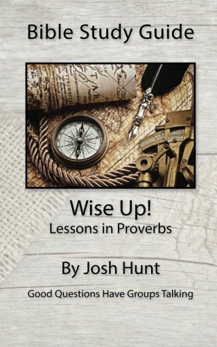 9781514310199: Bible Study Guide -- Wise Up! -- Studies in Proverbs: Good Questions Have Small Groups Talking (Volume 22)