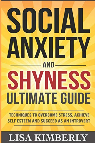 Social Anxiety and Shyness Ultimate Guide: Techniques to Overcome Stress, Achieve Self Esteem and ...