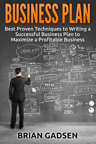 9781514311660: Business Plan: Best Proven Techniques to Writing a Successful Business Plan to Maximize a Profitable Business