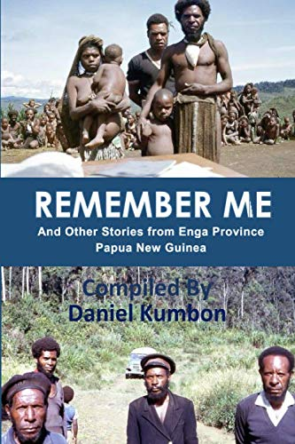 Remember Me: And Other Stories from Enga Province Papua New Guinea: Daniel Kumbon