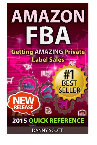 Amazon FBA: Quick Reference: Getting Amazing Sales Selling Private Label Products on Amazon: Danny ...