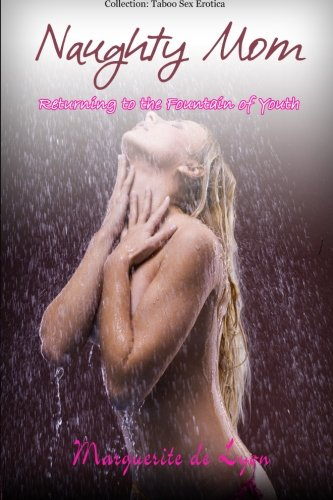 Naughty Mom - Returning to the Fountain of Youth (Series: Older woman, younger man a Taboo Family ...