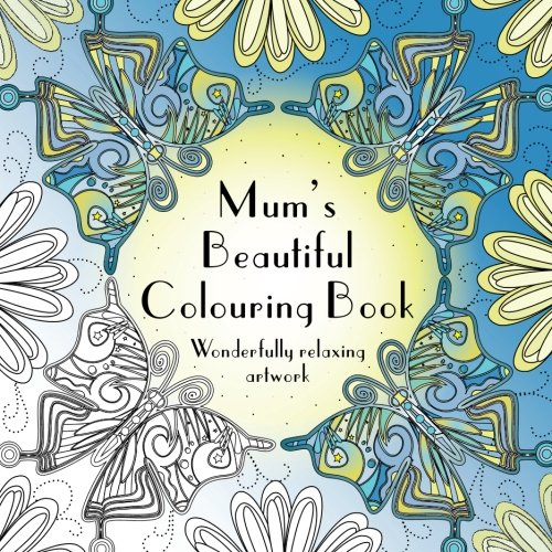 9781514317556: Mum's Beautiful Colouring Book: Wonderfully relaxing artwork