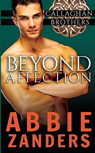 Beyond Affection: Callaghan Brothers, Book 6: Abbie Zanders
