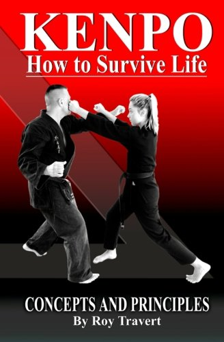 Kenpo - How to Survive Life: Concepts and Principles: Roy Travert
