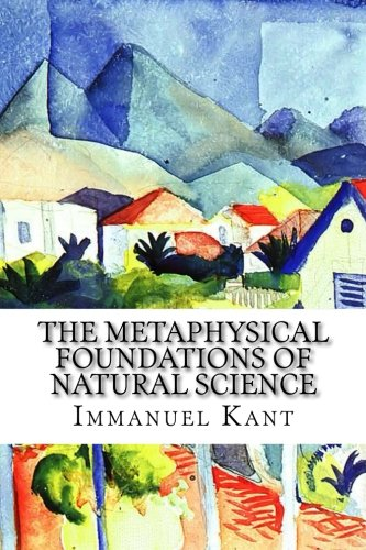 The Metaphysical Foundations of Natural Science: Immanuel Kant