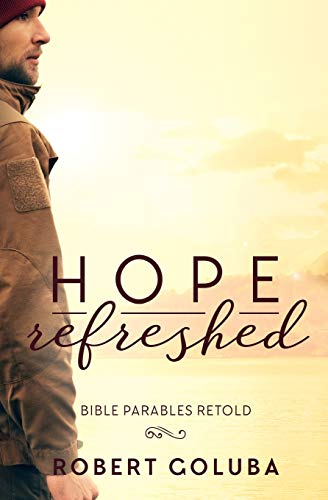 Hope Refreshed: Modern Parables Collection Book 1: Goluba, Robert