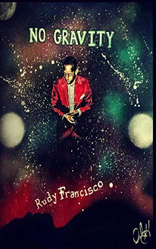 No Gravity: Francisco, Rudy K
