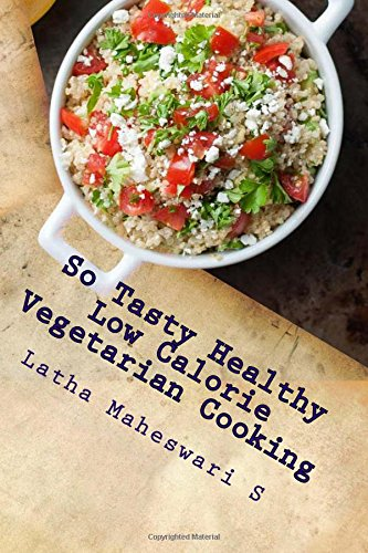 So Tasty Healthy Low Calorie Vegetarian Cooking: S, Latha Maheswari