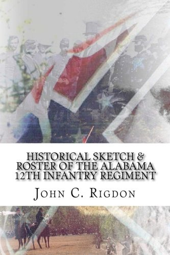 9781514329511: Historical Sketch & Roster of the Alabama 12th Infantry Regiment (Confederate Regimental History Series) (Volume 42)