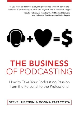 9781514331309: The Business of Podcasting: How to Take Your Podcasting Passion from the Personal to the Professional