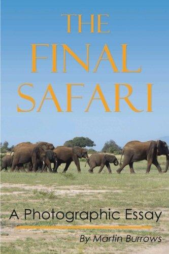 The Final Safari: A Photographic Essay: Martin Burrows