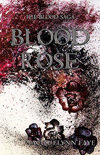 Blood Rose (The Blood Saga) (Volume 1): Jacquelynn Faye Gagne