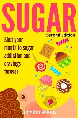 9781514335918: Sugar: Sugar Addiction and Cravings: Shut Your Mouth To Sugar Addiction And Cravings Forever