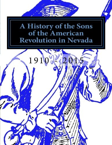9781514336441: A History of the Sons of the American Revolution in Nevada: 1910-2015