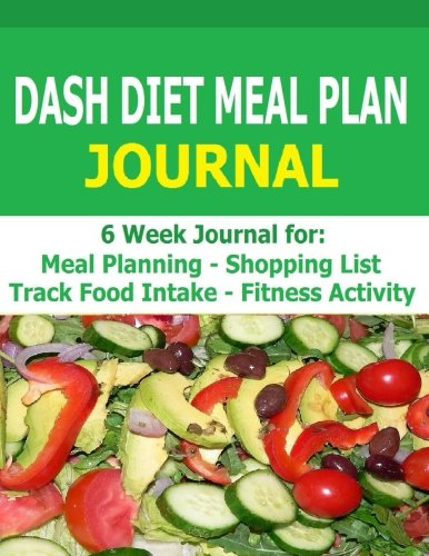 9781514339534: Dash Diet Meal Plan Journal: 6-Week Dash Diet Meal Plan Journal to track food intake, fitness activity and plan meals.
