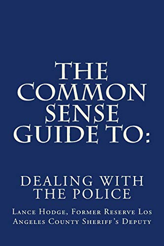 9781514339572: The Common Sense Guide to: DEALING WITH THE POLICE