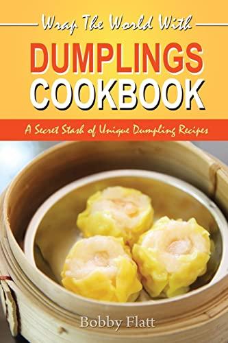 9781514340028: Wrap The World with Dumplings Cookbook: A Secret Stash of Unique Dumpling Recipes