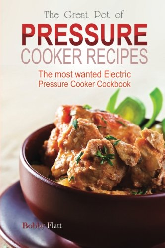 9781514341346: The Great Pot of pressure cooker recipes: The most wanted Electric Pressure Cooker Cookbook