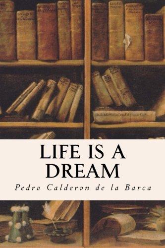 Life Is A Dream: Pedro Calderon de la Barca