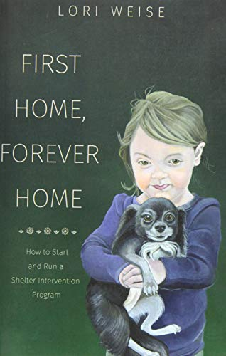 9781514343548: First Home, Forever Home: How to Start and Run a Shelter Intervention Program