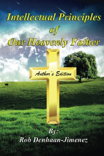 9781514344101: Intellectual Principles of Our Heavenly Father (Author's Edition): (Author's Edition)