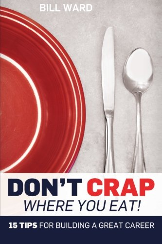 Don't Crap Where you Eat!: 15 Steps: Ward, Bill