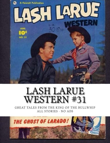 9781514344996: Lash LaRue Western #31: Great Tales From The King Of The Bullwhip - All Stories - No Ads