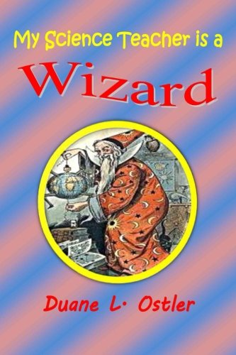 9781514345795: My Science Teacher is a Wizard (The Stewards of Light) (Volume 1)