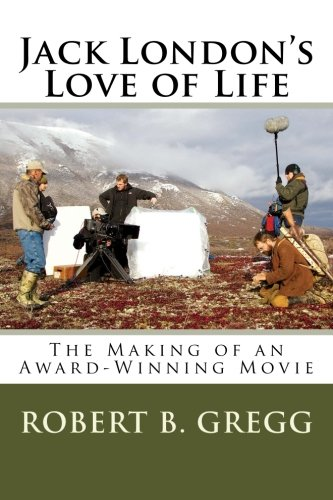 9781514346013: Jack London's Love of Life: The Making of the Movie