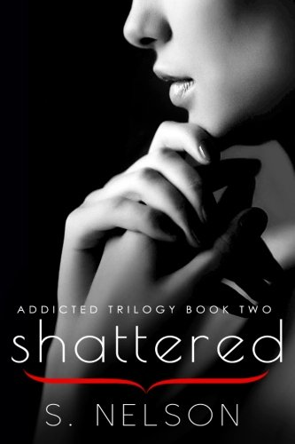 9781514347706: Shattered (Addicted Trilogy) (Volume 2)