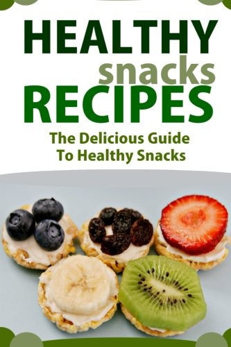9781514347737: Healthy Snack Recipes: The Delicious Guide to Healthy Snacks